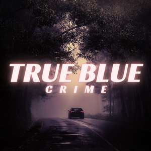 True Blue Crime by True Blue Media