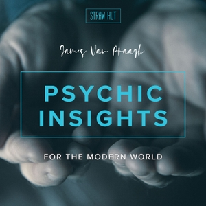 Psychic Insights for the Modern World with James Van Praagh by Straw Hut Media