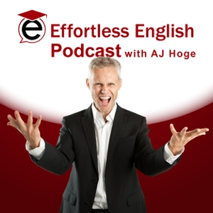 Effortless English Podcast | Learn English with AJ Hoge by AJ Hoge