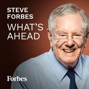 Steve Forbes: What's Ahead by Forbes
