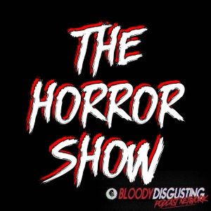 The Horror Show: A Horror Movie Podcast by Bloody Disgusting Podcast Network