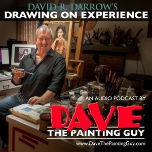 Drawing On Experience: an Audio PaintCast™ about Art, Art School, Painting, Freelance Illustration and Creative Pursuits. by David R. Darrow - Dave the Painting Guy