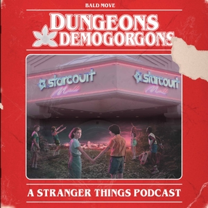 Dungeons and Demogorgons - A Stranger Things Podcast by Bald Move
