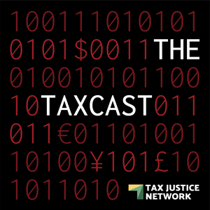 The Taxcast by the Tax Justice Network by Tax Justice Network