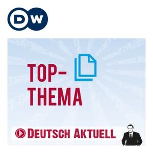 Top-Thema mit Vokabeln | Deutsch lernen | Deutsche Welle by DW.COM | Deutsche Welle