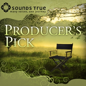 Sounds True: Producer's Pick by Sounds True
