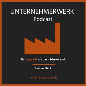 UNTERNEHMERWERK: Das Upgrade auf die nächste Ebene. Helmut Beck & Stefan Preising by Erfolgreiche, umsetzungsstarke Unternehmer berichten aus der Praxis. Kurz und knapp auf den Punkt gebracht. Tools und Strategien zum Wachsen.