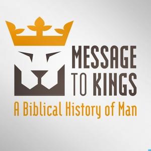Message to Kings - A Biblical History of Man by Brett Heaston