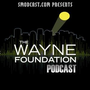 The Wayne Foundation Podcast by SModcast Network