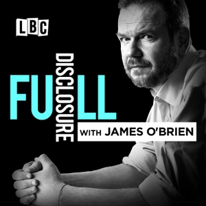 Full Disclosure with James O'Brien by LBC