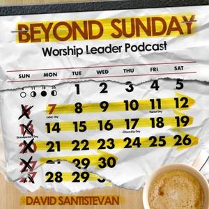 Beyond Sunday Worship Leader Podcast by David Santistevan: Worship Leader, Blogger, Teacher