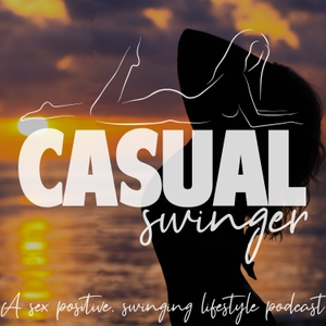 Casual Swinger - A Sex Positive, Swinging Lifestyle Podcast by Mickey & Mallory