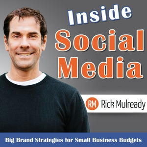Inside Social Media: Small Business Social Media Strategies for Today's Entrepreneur by Rick Mulready: Entrepreneur, Social Media Strategy, Podcaster, Blogger