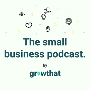 GrowThat Small Business Podcast by GrowThat