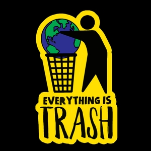 Everything Is Trash. by @BigWos & @BosNaud