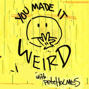You Made It Weird with Pete Holmes by Pete Holmes