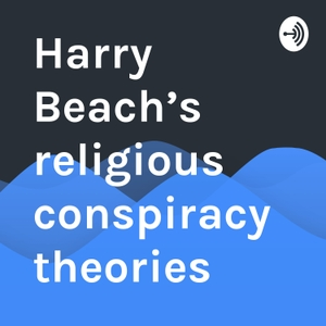 Harry Beach's religious conspiracy theories by Harry Beach