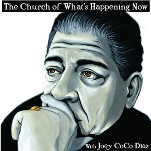 The Church of What's Happening Now: With Joey Coco Diaz by Joey Coco Diaz