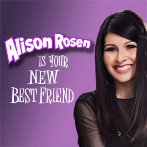 Alison Rosen Is Your New Best Friend by Alison Rosen