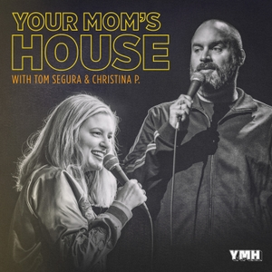 Your Mom's House with Christina P. and Tom Segura by Tom Segura & Christina Pazsitzky