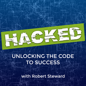 HACKED: Unlocking the Code to Success with Robert Steward by Robert Steward