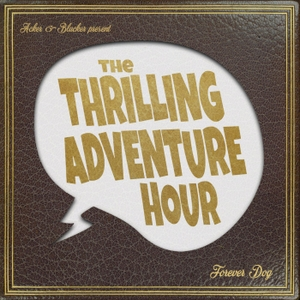 The Thrilling Adventure Hour by Forever Dog
