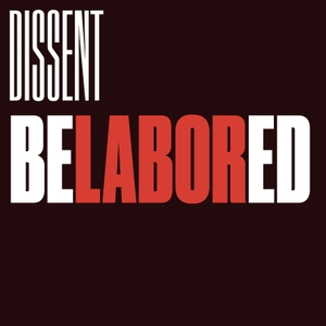 Belabored by Dissent Magazine by Dissent
