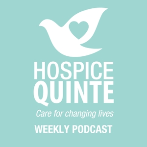 Hospice Quinte: Changing Lives Podcast by Hospice Quinte