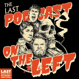 Last Podcast On The Left by Cave Comedy Radio