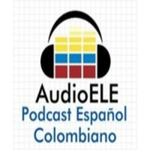 AudioELE: Podcast de español colombiano by Español Lengua Extranjera