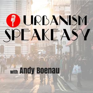 Urbanism Speakeasy by Andy Boenau: new urbanist, raconteur, freedom fighter