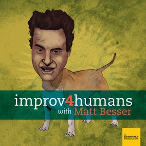 improv4humans with Matt Besser by Earwolf and Matt Besser