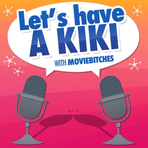 Let's Have A Kiki - With MovieBitches by Movie Bitches LLC