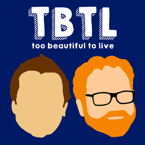TBTL- Too Beautiful to Live by Luke Burbank and Andrew Walsh