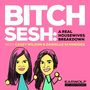 Bitch Sesh: A Real Housewives Breakdown by Earwolf & Casey Wilson, Danielle Schneider