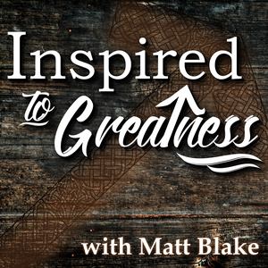 Inspired To Greatness by Matt Blake