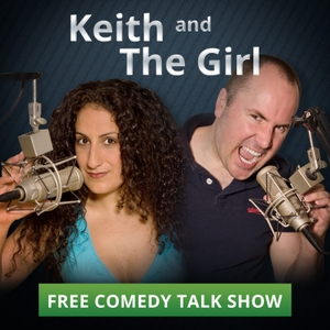Keith and The Girl comedy talk show by comedians Keith Malley and Chemda