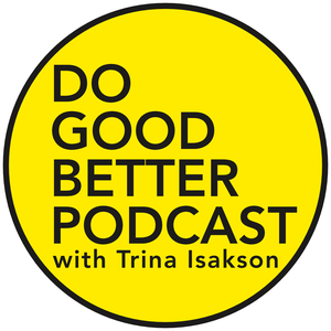 Do Good Better Podcast: social innovation | nonprofit sector | careers in social good | social enterprise by Trina Isakson: strategist and researcher for social innovators, nonprofit sector, charities
