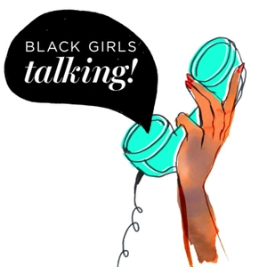 Black Girls Talking by Black Girls Talking