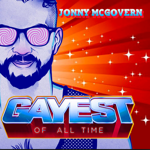 Gayest Of All Time With Jonny McGovern by Jonny McGovern