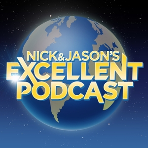 Nick and Jason's Excellent Podcast by Nick and Jason's Excellent Podcast