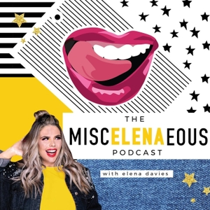 The MiscELENAeous Podcast with Elena Davies by Elena Davies
