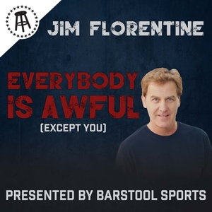 Everybody is Awful (Except You) with Jim Florentine by Barstool Sports