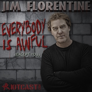 Everybody Is Awful (Except You) with Jim Florentine by RiotCast.com