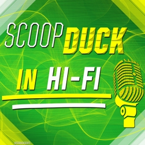 ScoopDuck in Hi-Fi by ScoopDuck