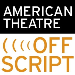 American Theatre's Offscript by AMERICAN THEATRE