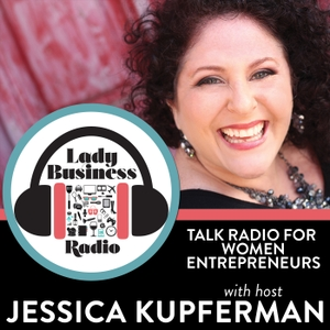 Lady Business Radio with Jessica Kupferman by Jessica Kupferman interviews today's top women entrepreneurs.