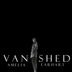 Vanished: Amelia Earhart by Vanished: Amelia Earhart