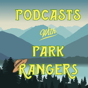 Podcasts With Park Rangers - A National Parks Podcast by Virtual Kamper - Host: Lucas V-K