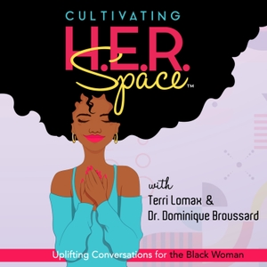 Cultivating H.E.R. Space: Uplifting Conversations for the Black Woman by Terri Lomax & Dr. Dominique Broussard